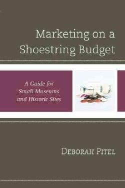 Marketing on a Shoestring Budget: A Guide for Small Museums and Historic Sites (Hardcover)