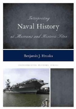 Interpreting Naval History at Museums and Historic Sites (Hardcover)