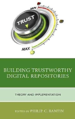 Building Trustworthy Digital Repositories: Theory and Implementation (Paperback)