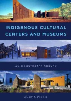 Indigenous Cultural Centers and Museums: An Illustrated International Survey (Hardcover)