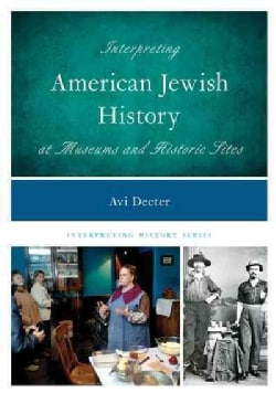 Interpreting American Jewish History at Museums and Historic Sites (Paperback)