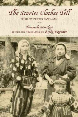 The Stories Clothes Tell: Voices of Working-Class Japan (Paperback)