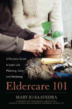 Eldercare 101: A Practical Guide to Later Life Planning, Care, and Wellbeing (Hardcover)