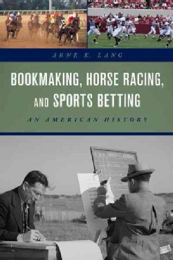 Sports Betting and Bookmaking: An American History (Hardcover)