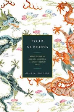 Four Seasons: A Ming Emperor and His Grand Secretaries in Sixteenth-Century China (Paperback)