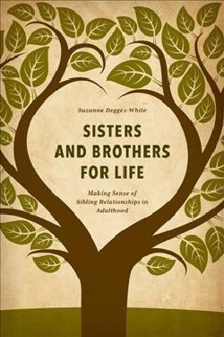 Sisters and Brothers for Life: Making Sense of Sibling Relationships in Adulthood (Hardcover)