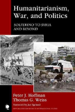 Humanitarianism, War, and Politics: Solferino to Syria and Beyond (Hardcover)