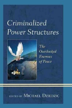 Criminalized Power Structures: The Overlooked Enemies of Peace (Hardcover)