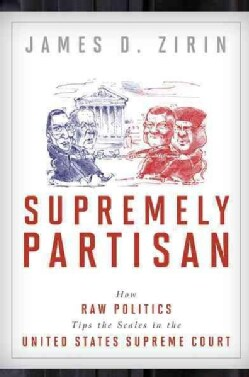 Supremely Partisan: How Raw Politics Tips the Scales in the United States Supreme Court (Hardcover)