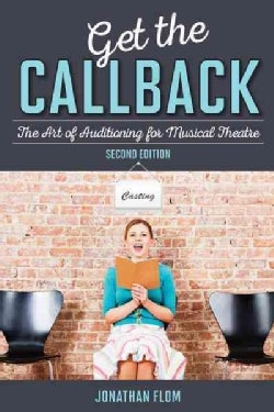Get the Callback: The Art of Auditioning for Musical Theatre (Hardcover)