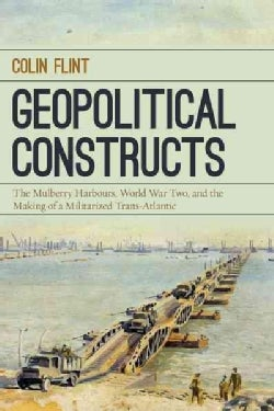 Geopolitical Constructs: The Mulberry Harbours, World War Two, and the Making of a Militarized Transatlantic (Hardcover)