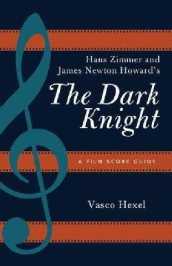 Hans Zimmer and James Newton Howards the Dark Knight: A Film Score Guide (Paperback)