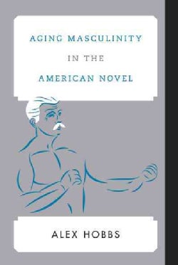 Aging Masculinity in the American Novel (Hardcover)