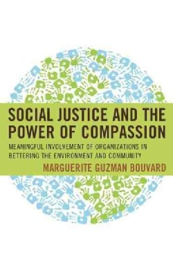 Social Justice and the Power of Compassion: Meaningful Involvement of Organizations Improving the Environment and... (Hardcover)