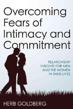 Overcoming Fears of Intimacy and Commitment: Relationship Insights for Men and the Women in Their Lives (Hardcover)
