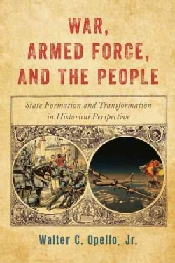 War, Armed Force, and the People: State Formation and Transformation in Historical Perspective (Hardcover)