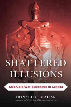 Shattered Illusions: KGB Cold War Espionage in Canada (Paperback)