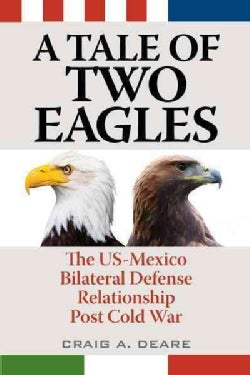 A Tale of Two Eagles: The Us-mexico Bilateral Defense Relationship Post Cold War (Hardcover)