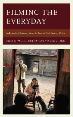 Filming the Everyday: Independent Documentaries in Twenty-First-Century China (Hardcover)