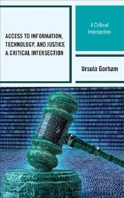 Access to Information, Technology, and Justice: A Critical Intersection (Hardcover)