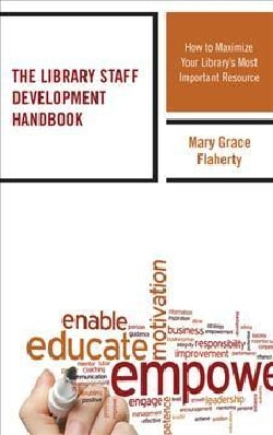 The Library Staff Development Handbook: How to Maximize Your Library's Most Important Resource (Hardcover)