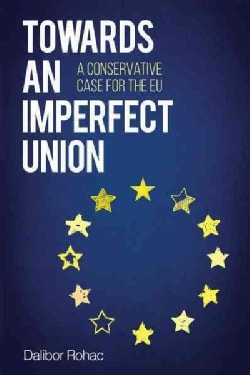 Towards an Imperfect Union: A Conservative Case for the EU (Hardcover)