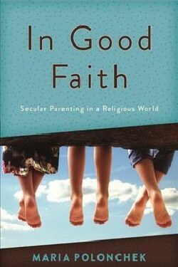 In Good Faith: Secular Parenting in a Religious World (Hardcover)