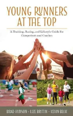 Young Runners at the Top: A Training, Racing, and Lifestyle Guide for Competitors and Coaches (Hardcover)