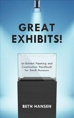 Great Exhibits!: An Exhibit Planning and Construction Handbook for Small Museums (Paperback)