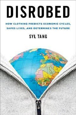Disrobed: How Clothing Predicts Economic Cycles, Saves Lives, and Determines the Future (Hardcover)