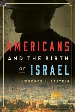 Americans and the Birth of Israel (Hardcover)