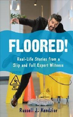 Floored!: Real-life Stories from a Slip and Fall Expert Witness (Hardcover)