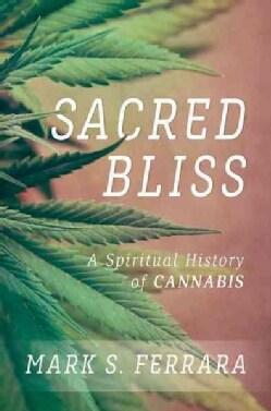 Sacred Bliss: A Spiritual History of Cannabis (Hardcover)