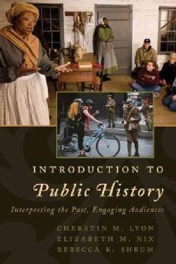 Introduction to Public History: Interpreting the Past, Engaging Audiences (Paperback)