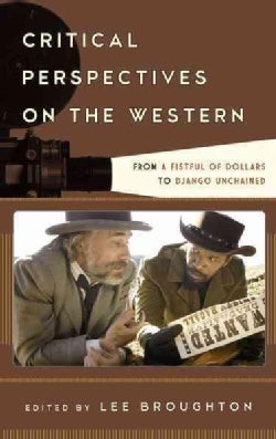 Critical Perspectives on the Western: From A Fistful of Dollars to Django Unchained (Hardcover)