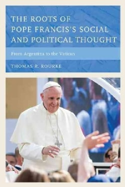 The Roots of Pope Francis's Social and Political Thought: From Argentina to the Vatican (Hardcover)