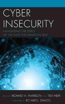 Cyber Insecurity: Navigating the Perils of the Next Information Age (Hardcover)