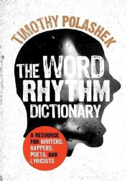 The Word Rhythm Dictionary: A Resource for Writers, Rappers, Poets, and Lyricists (Paperback)