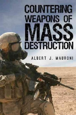 Countering Weapons of Mass Destruction: Assessing the U.S. Government's Policy (Hardcover)