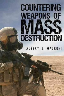 Countering Weapons of Mass Destruction: Assessing the U.S. Government's Policy (Paperback)