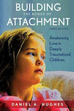 Building the Bonds of Attachment: Awakening Love in Deeply Traumatized Children (Hardcover)