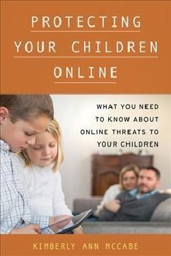 Protecting Your Children Online: What You Need to Know About Online Threats to Your Children (Hardcover)