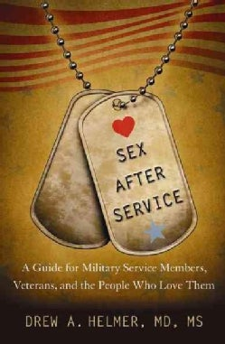 Sex After Service: A Guide for Military Service Members, Veterans, and the People Who Love Them (Paperback)