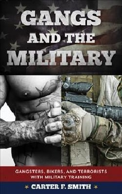 Gangs and the Military: Gangsters, Bikers, and Terrorists With Military Training (Hardcover)