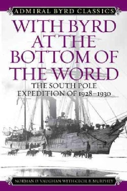 With Byrd at the Bottom of the World: The South Pole Expedition of 1928-1930 (Paperback)