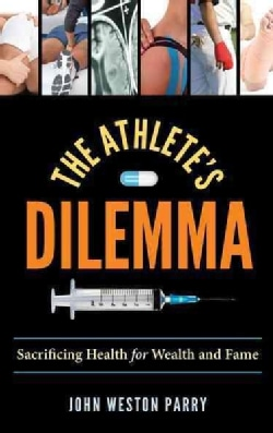 The Athlete's Dilemma: Sacrificing Health for Wealth and Fame (Hardcover)