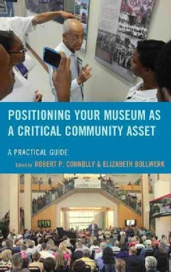 Positioning Your Museum as a Critical Community Asset: A Practical Guide (Paperback)