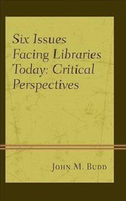 Six Issues Facing Libraries Today: Critical Perspectives (Hardcover)