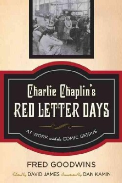 Charlie Chaplin's Red Letter Days: At Work With the Comic Genius (Hardcover)