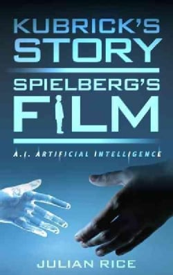 Kubrick's Story, Spielberg's Film: A.i. Artificial Intelligence (Hardcover)
